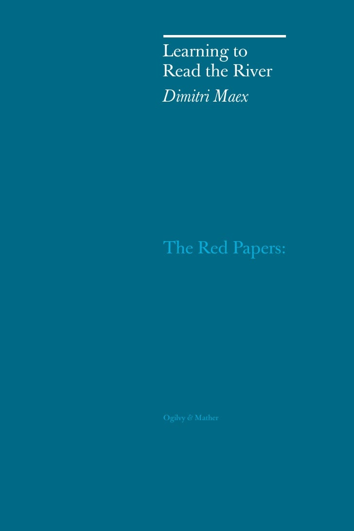 Learning to Read the River Dimitri Maex     The Red Papers:     Ogilvy & Mather