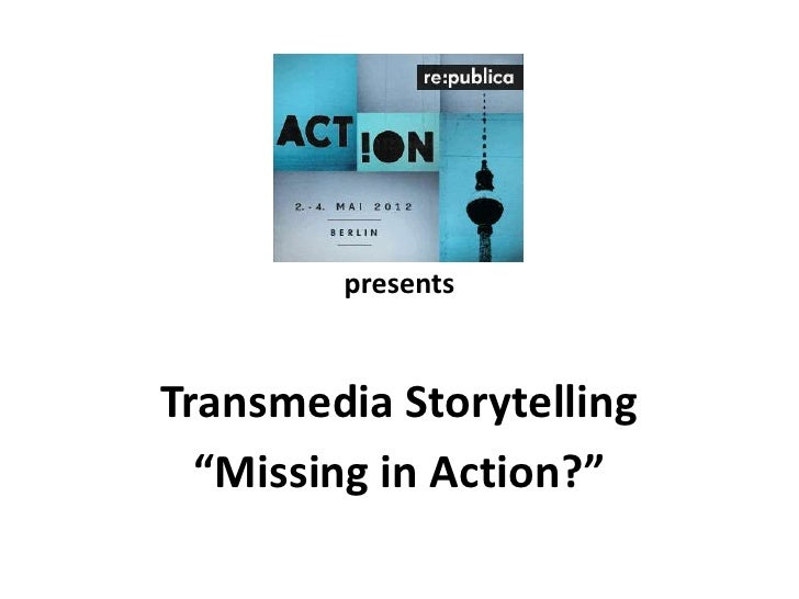 "presentsTransmedia Storytelling  ""Missing in Action?"""