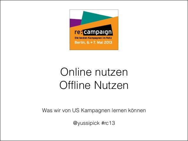Was wir von US Kampagnen lernen können@yussipick #rc13Online nutzenOffline Nutzen