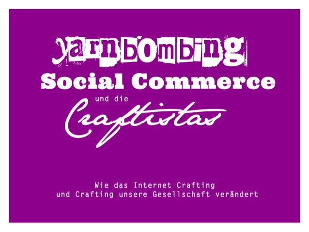 Yarnbombing, Social Commerce und die Craftistas: Wie das Internet Crafting und Crafting unsere Gesellschaft verändert