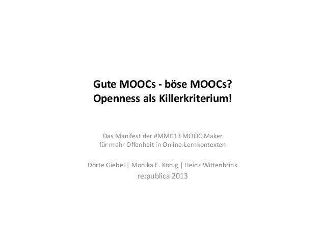 Gute MOOCs -‐ böse MOOCs?  Openness als Killerkriterium! Das Manifest der #MMC13 MOOC Maker ...