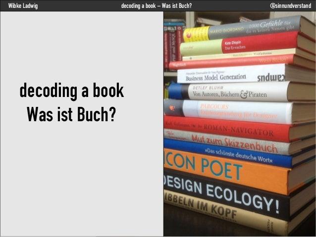 Wibke Ladwig decoding a book – Was ist Buch? @sinnundverstanddecoding a bookWas ist Buch?