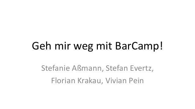 Geh mir weg mit BarCamp! Stefanie Aßmann, Stefan Evertz, Florian Krakau, Vivian Pein