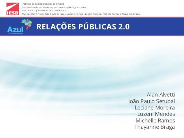Instituto de Ensino Superior de Brasília Pós-Graduação em Marketing e Comunicação Digital - 2014 Aula: RP 2.0 | Professor:...