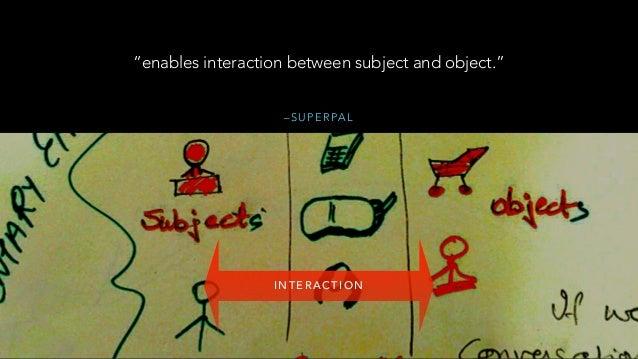 """– S U P E R PA L """"enables interaction between subject and object."""" I N T E R A C T I O N"""