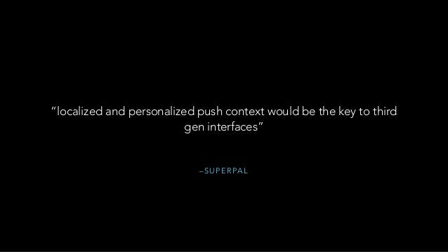 """– S U P E R PA L """"localized and personalized push context would be the key to third gen interfaces"""""""