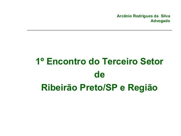 Arcênio Rodrigues da SilvaAdvogado1º Encontro do Terceiro SetordeRibeirão Preto/SP e Região