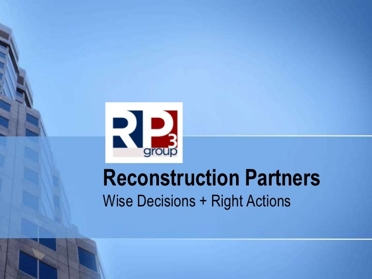 Reconstruction PartnersWise Decisions + Right Actions