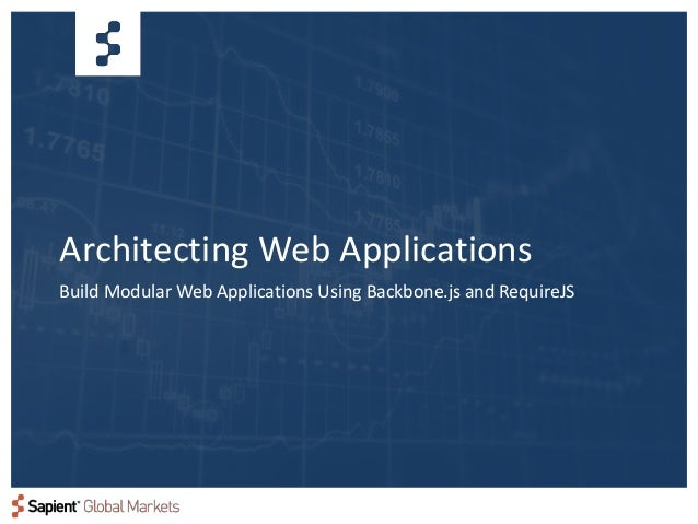 Architecting Web ApplicationsBuild Modular Web Applications Using Backbone.js and RequireJS