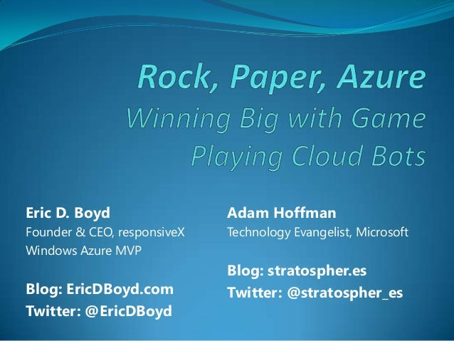 Eric D. Boyd                 Adam HoffmanFounder & CEO, responsiveX   Technology Evangelist, MicrosoftWindows Azure MVP   ...