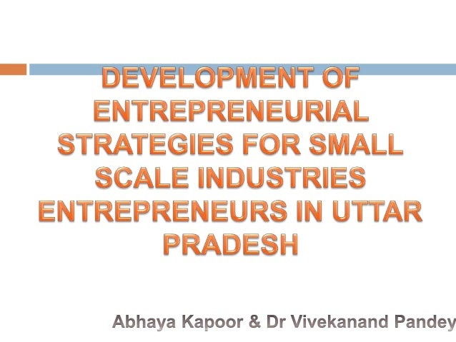 entrepreneur and small scale industries Emergence of small firms rather than a specific organisational struc- ture it may be  small-scale industry (ssi) entrepreneurs in the kumaun region in.