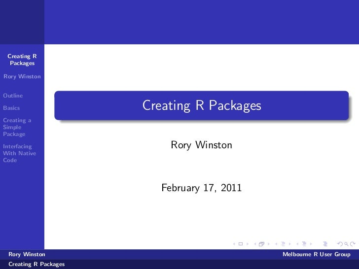 Creating R  PackagesRory WinstonOutlineBasics                 Creating R PackagesCreating aSimplePackageInterfacing       ...