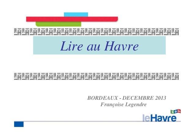 Lire au Havre  BORDEAUX - DECEMBRE 2013  Françoise Legendre