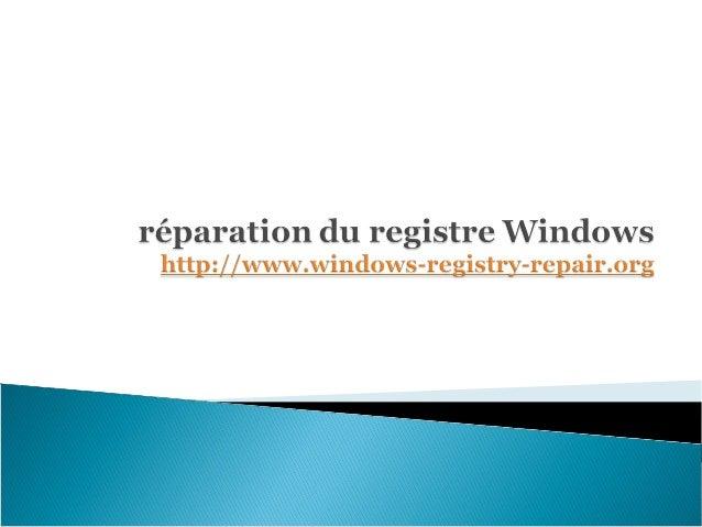 •Qu'est-ce registre de Windows? •Comment savoir qu'il ya un problème dans le registre, ne lui donne d'erreur ou des messag...