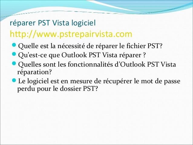 réparer PST Vista logiciel http://www.pstrepairvista.com Quelle est la nécessité de réparer le fichier PST? Parfois, les f...