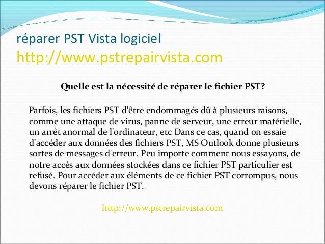 réparer PST Vista logiciel http://www.pstrepairvista.com Qu'est-ce que Outlook PST Vista réparer ? Outlook PST réparation ...