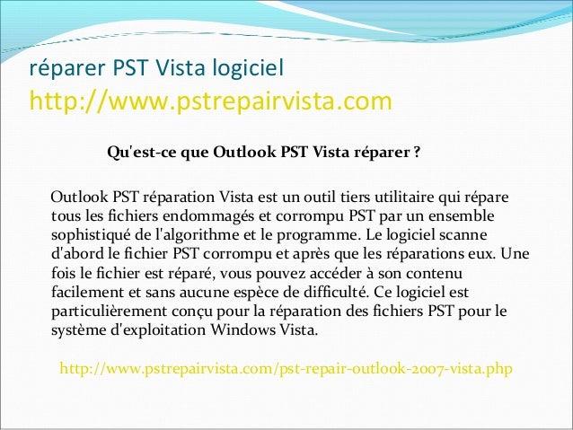 réparer PST Vista logiciel http://www.pstrepairvista.com Quelles sont les fonctionnalités d'Outlook PST Vista réparation? ...