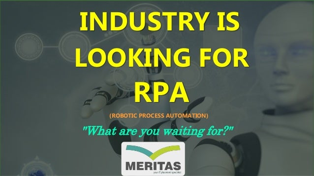 "INDUSTRY IS LOOKING FOR RPA ""What are you waiting for?"" (ROBOTIC PROCESS AUTOMATION)"