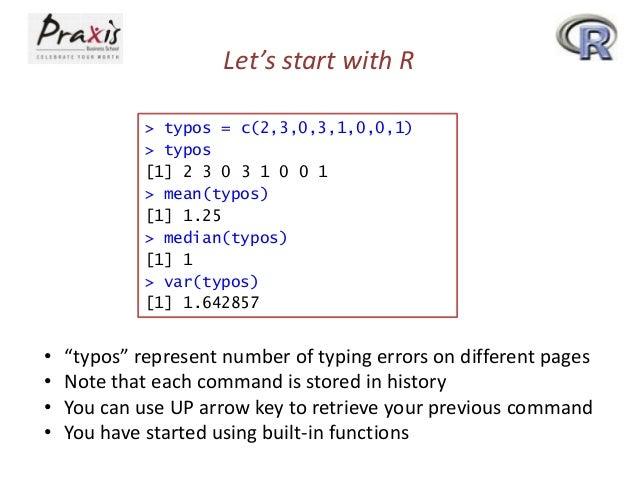 Let's start with R > typos = c(2,3,0,3,1,0,0,1) > typos [1] 2 3 0 3 1 0 0 1 > mean(typos) [1] 1.25 > median(typos) [1] 1 >...