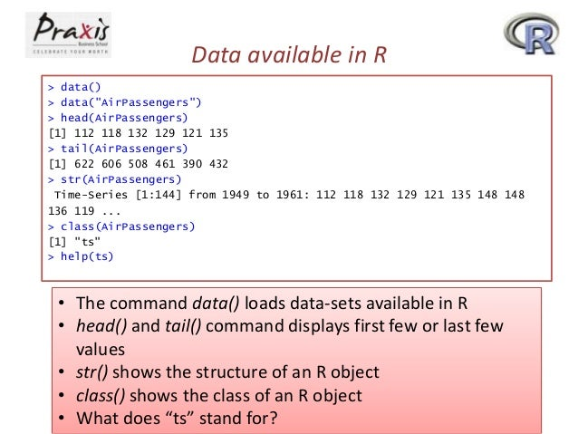 """Data available in R > data() > data(""""AirPassengers"""") > head(AirPassengers) [1] 112 118 132 129 121 135 > tail(AirPassenger..."""