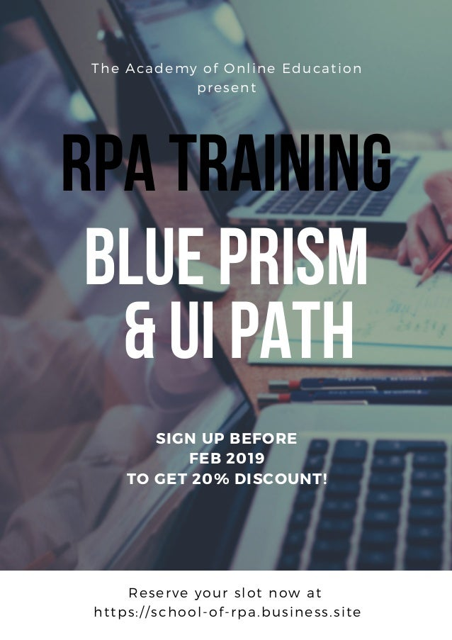 RPATRAINING BluePRism &UiPATH The Academy of Online Education present SIGN UP BEFORE FEB 2019 TO GET 20% DISCOUNT! Reserve...