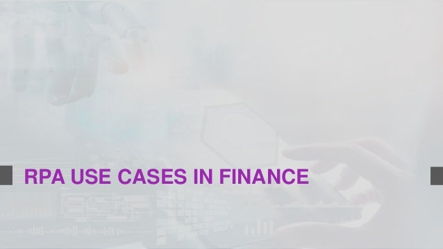 RPA USE CASES IN FINANCE