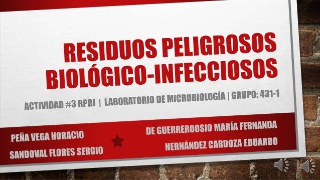 ¿QUÉ SON LOS RPBI?  • LA NOM-087-ECOL-SSA1-2002 SEÑALA COMO AGENTE BIOLÓGICO  INFECCIOSO:  «CUALQUIER ORGANISMO QUE SEA CA...