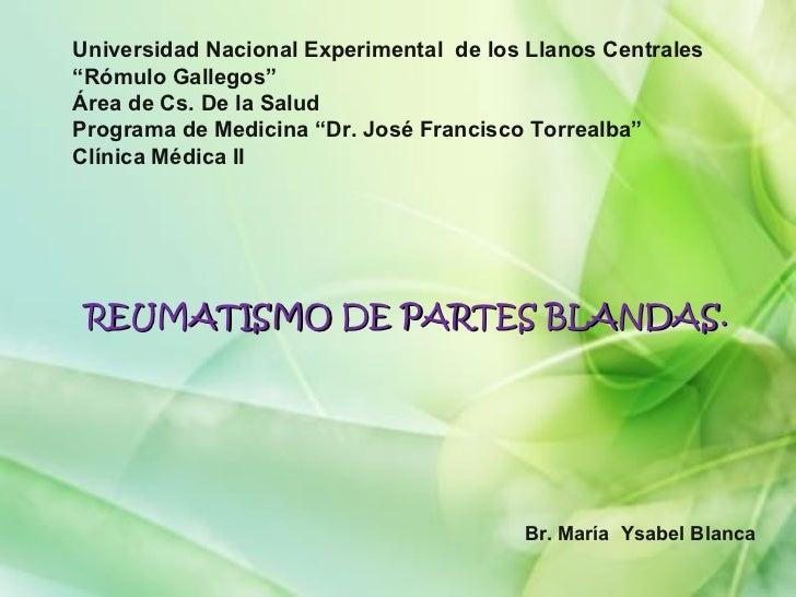 """REUMATISMO DE PARTES BLANDAS. Universidad Nacional Experimental  de los Llanos Centrales """" Rómulo Gallegos"""" Área de Cs. De..."""