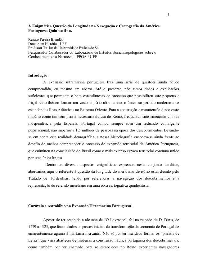 1 A Enigmática Questão da Longitude na Navegação e Cartografia da América Portuguesa Quinhentista. Renato Pereira Brandão ...