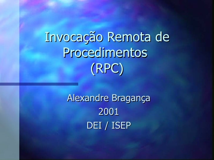 Invocação Remota de Procedimentos  (RPC) Alexandre Bragança 2001 DEI / ISEP