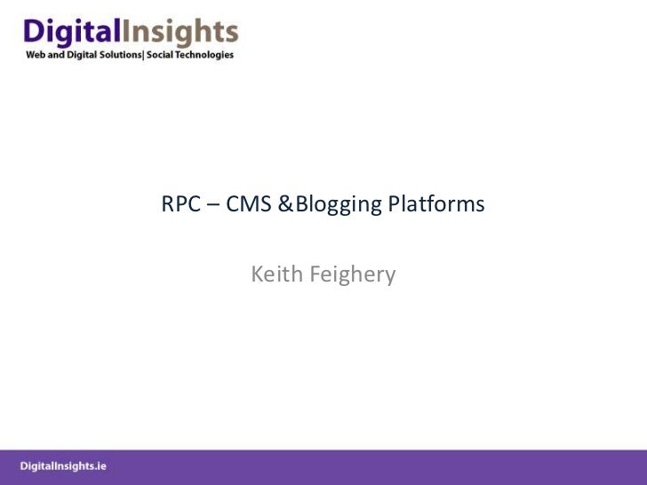 RPC – CMS & Blogging Platforms<br />Keith Feighery<br />