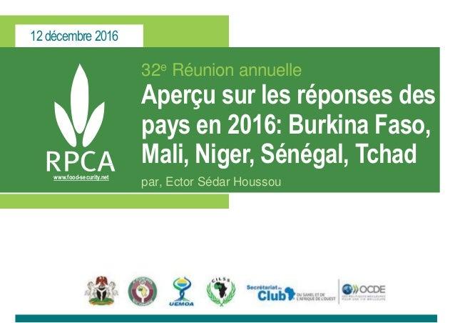 12 décembre 2016 www.food-security.net 32e Réunion annuelle Aperçu sur les réponses des pays en 2016: Burkina Faso, Mali, ...