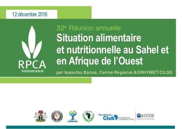 12 décembre 2016 www.food-security.net 32e Réunion annuelle Situation alimentaire et nutritionnelle au Sahel et en Afrique...