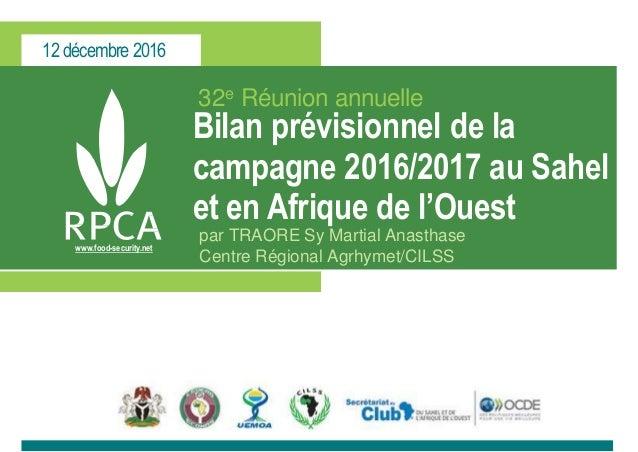 12 décembre 2016 www.food-security.net 32e Réunion annuelle Bilan prévisionnel de la campagne 2016/2017 au Sahel et en Afr...