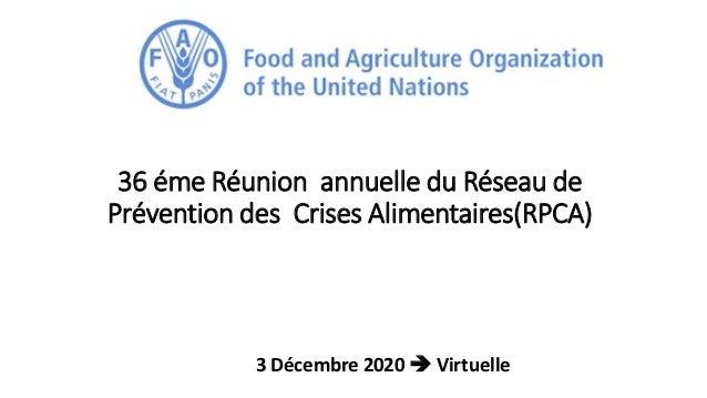 36 éme Réunion annuelle du Réseau de Prévention des Crises Alimentaires(RPCA) 3 Décembre 2020  Virtuelle