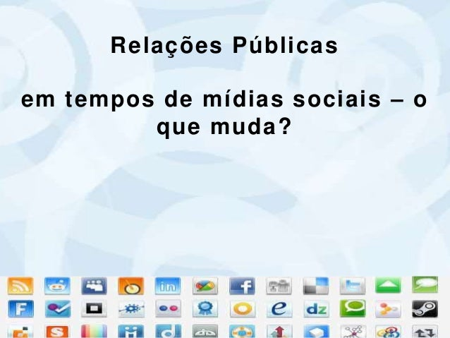 Relações Públicas em tempos de mídias sociais – o que muda?