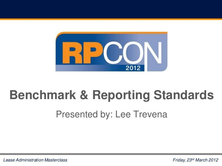 Benchmark & Reporting Standards                          Presented by: Lee TrevenaLease Administration Masterclass        ...