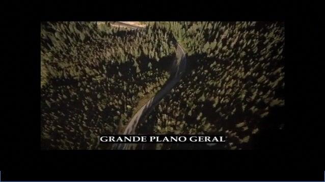 PLANOS: enquanto à distância entre a câmera e o objeto ! • Grande Plano Geral (GPG). Plano bastante aberto. • Situar o e...