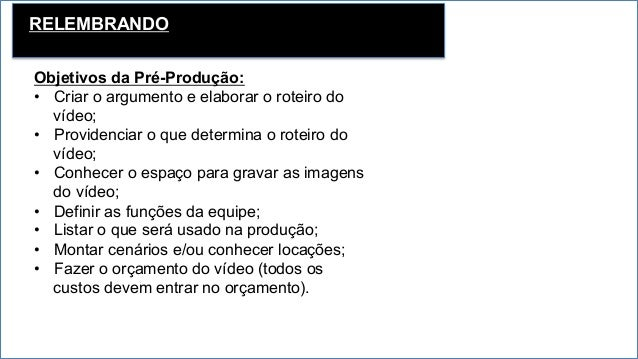PRODUÇÃO • É quando se estabelece a ação da realização do vídeo. • Cabe ao produtor marcar e conciliar horários dos ensa...