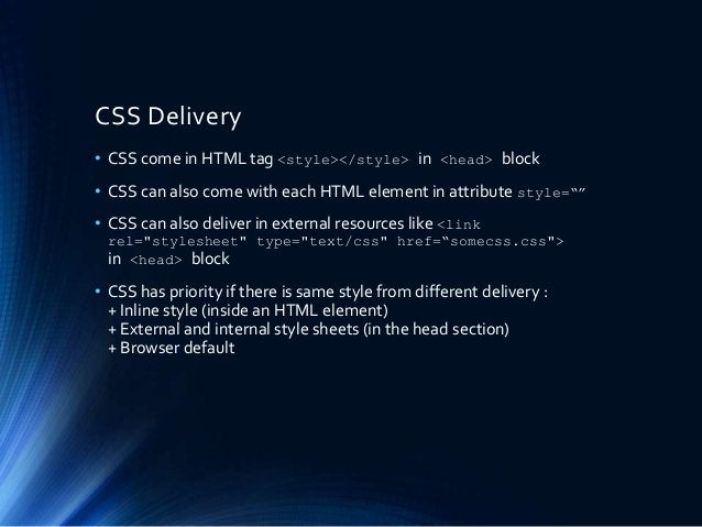 CSS Delivery • CSS come in HTML tag <style></style> in <head> block • CSS can also come with each HTML element in attribut...