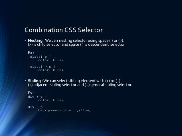 Combination CSS Selector • Nesting :We can nesting selector using space ( ) or (>). (>) is child selector and space ( ) is...