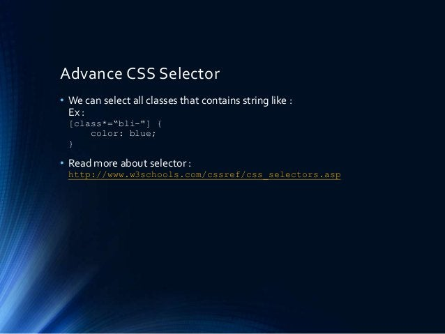 """Advance CSS Selector • We can select all classes that contains string like : Ex : [class*=""""bli-""""] { color: blue; } • Read ..."""