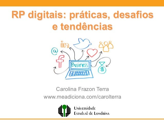 RP digitais: práticas, desafios e tendências Carolina Frazon Terra www.meadiciona.com/carolterra