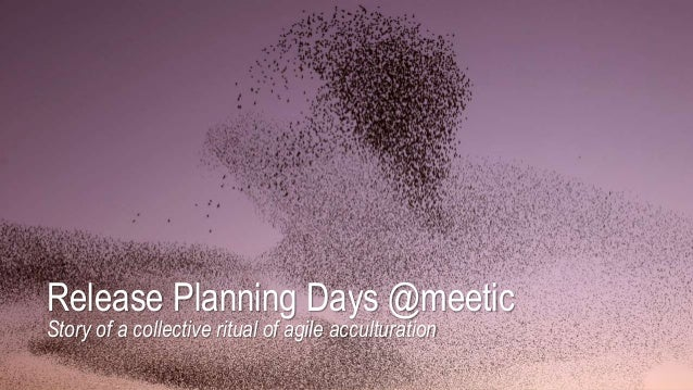 Release Planning Days @meetic Story of a collective ritual of agile acculturation