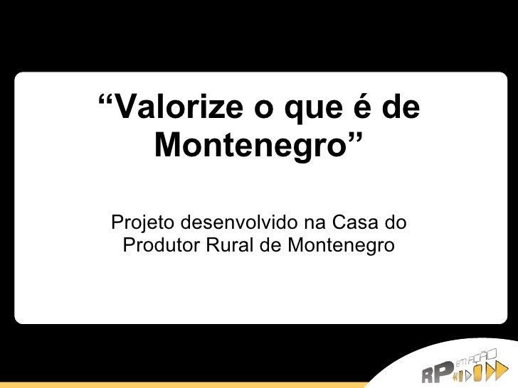 """"""" Valorize o que é de Montenegro"""" Projeto desenvolvido na Casa do Produtor Rural de Montenegro"""