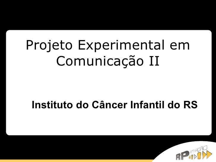 Projeto Experimental em Comunicação II Instituto do Câncer Infantil do RS