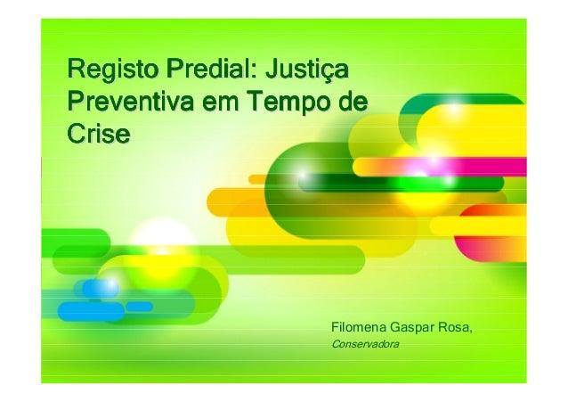Registo Predial: JustiçaPreventiva em Tempo deCrise                    Filomena Gaspar Rosa,                    Conservadora