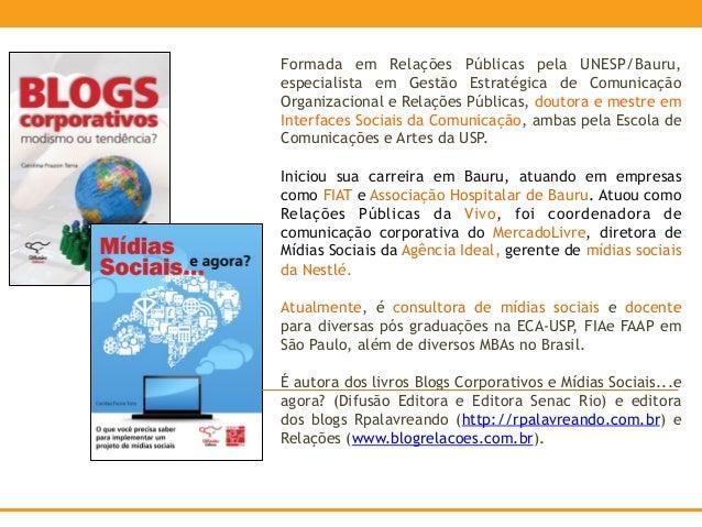 Formada em Relações Públicas pela UNESP/Bauru,  especialista em Gestão Estratégica de Comunicação  Organizacional e Relaçõ...