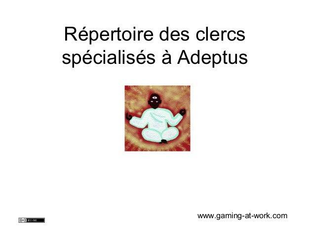 Répertoire des clercs spécialisés à Adeptus www.gaming-at-work.com