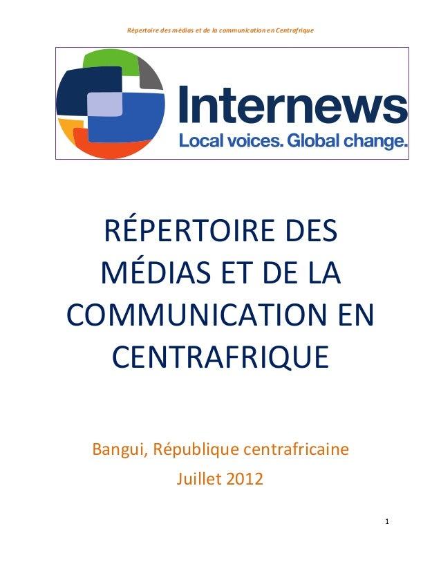 Répertoire des médias et de la communication en Centrafrique 1 RÉPERTOIRE DES MÉDIAS ET DE LA COMMUNICATION EN CENTRAFRIQU...